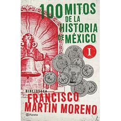 100 Mitos De La Historia De Mexico 1 Francisco Martin Moreno