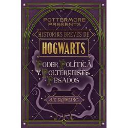 Historias breves de Hogwarts: Poder, Política y Poltergeists Pesados J.K. Rowling