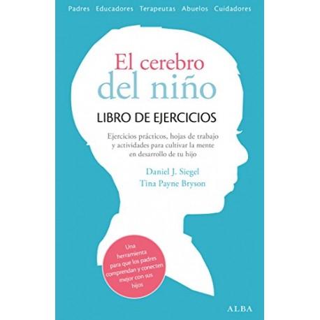 El cerebro del niño Libro de ejercicios: Hojas de trabajo, actividades y ejercicios prácticos Daniel J. Siegel