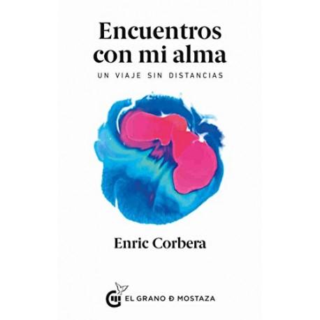 Encuentros con mi alma: Un viaje sin distancias Enric Corbera
