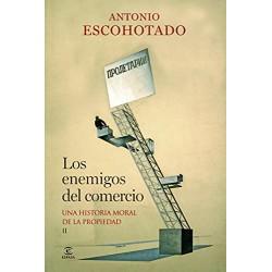 Los enemigos del comercio II: Una historia moral de la propiedad Antonio Escohotado