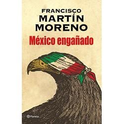 México engañado Francisco Martín Moreno
