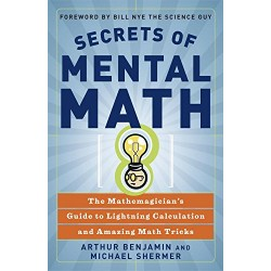 Secrets of Mental Math: The Mathemagician's Guide to Lightning Calculation and Amazing Math Tricks Arthur Benjamin