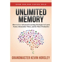 Unlimited Memory: How to Use Advanced Learning Strategies to Learn Faster Kevin Horsley