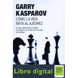 Como La Vida Imita Al Ajedrez Garry Kasparov
